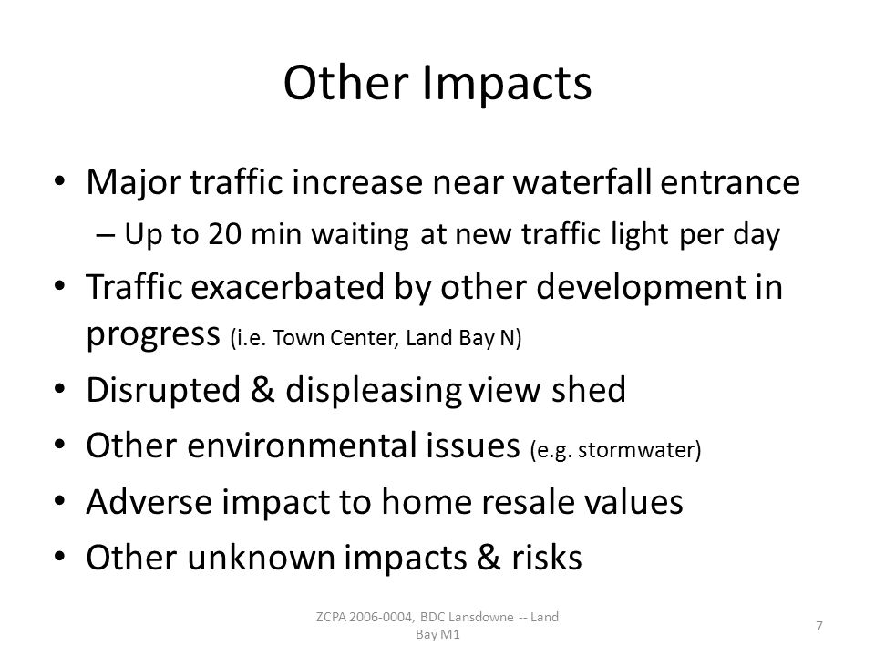 Other Impacts Major traffic increase near waterfall entrance – Up to 20 min waiting at new traffic light per day Traffic exacerbated by other development in progress (i.e.