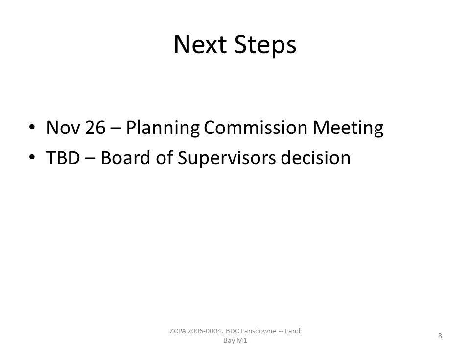 Next Steps Nov 26 – Planning Commission Meeting TBD – Board of Supervisors decision 8 ZCPA 2006-0004, BDC Lansdowne -- Land Bay M1