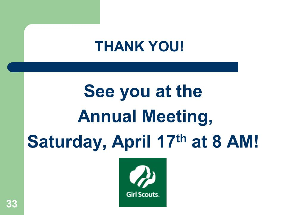 33 See you at the Annual Meeting, Saturday, April 17 th at 8 AM! THANK YOU!