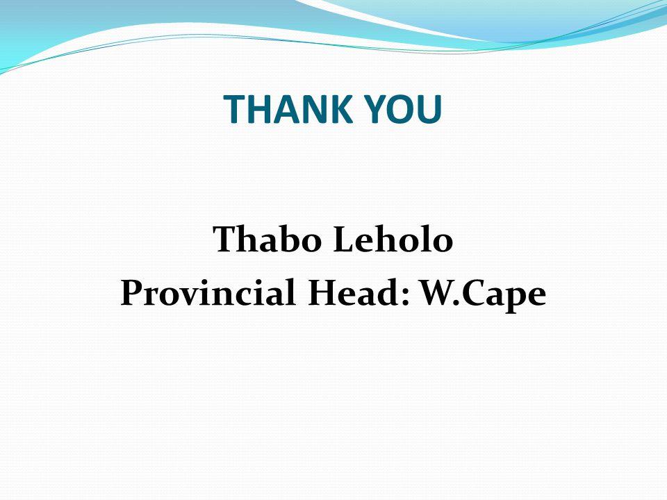 THANK YOU Thabo Leholo Provincial Head: W.Cape
