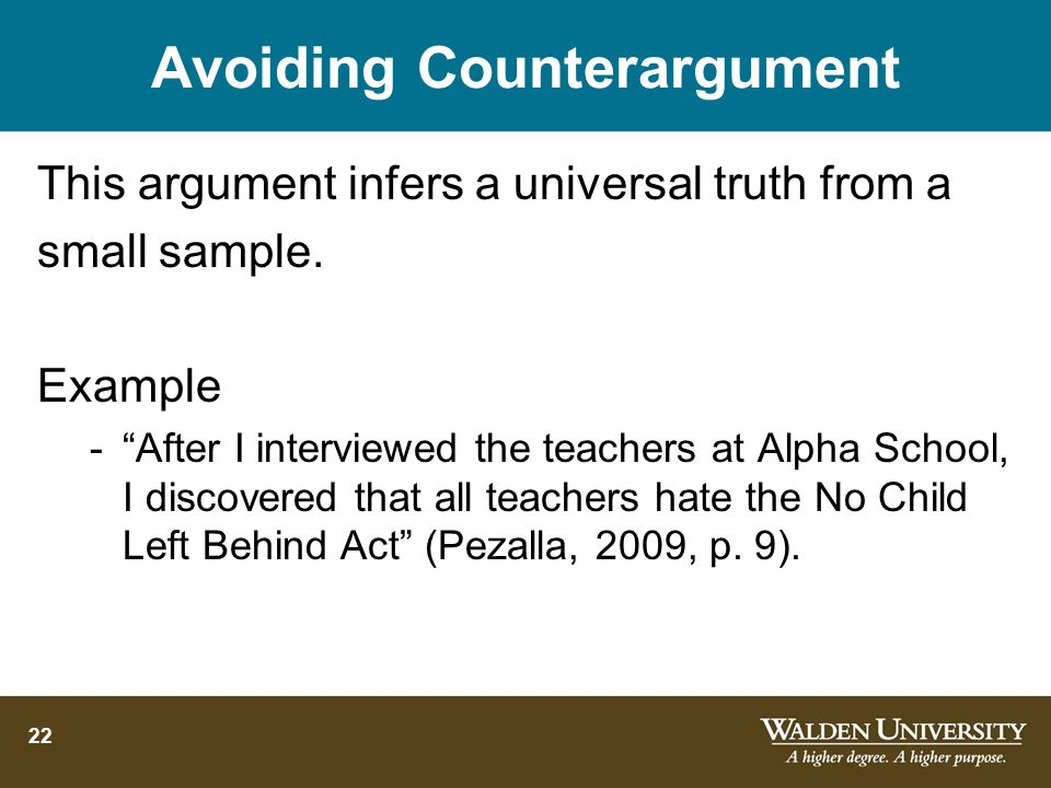 22 Avoiding Counterargument This argument infers a universal truth from a small sample.
