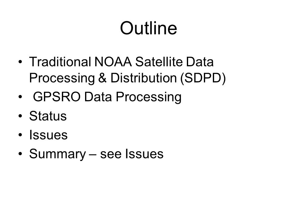Outline Traditional NOAA Satellite Data Processing & Distribution (SDPD) GPSRO Data Processing Status Issues Summary – see Issues