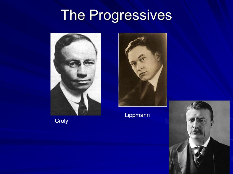The Progressives Lippmann Croly