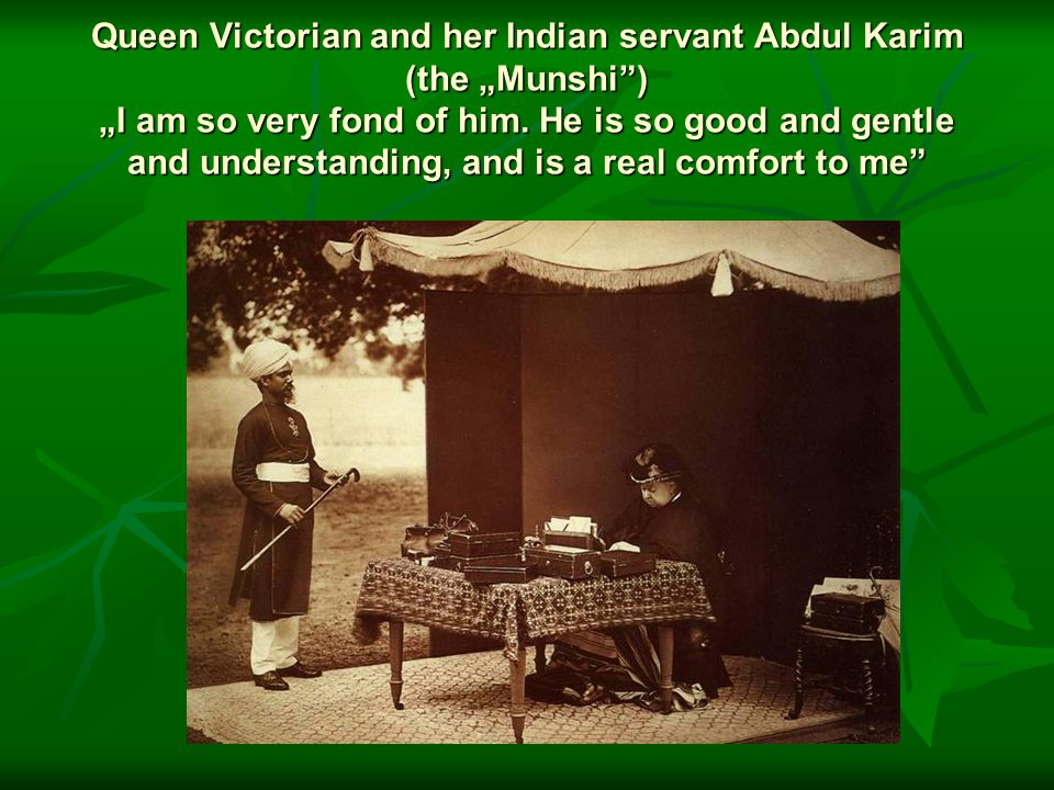 "Queen Victorian and her Indian servant Abdul Karim (the ""Munshi ) ""I am so very fond of him."