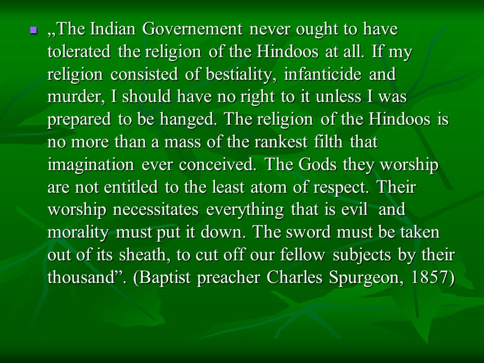 """The Indian Governement never ought to have tolerated the religion of the Hindoos at all."