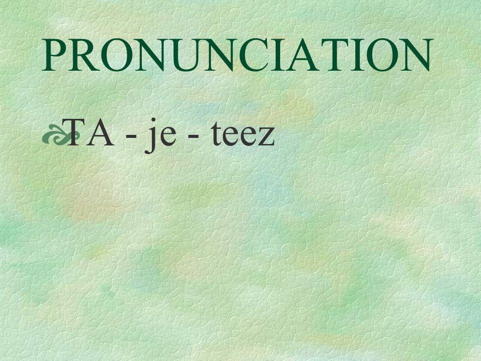 PRONUNCIATION  TA - je - teez