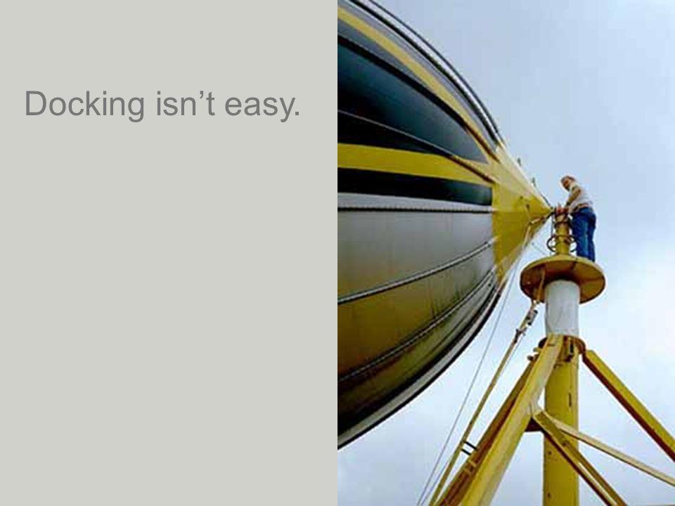 Docking isn't easy.