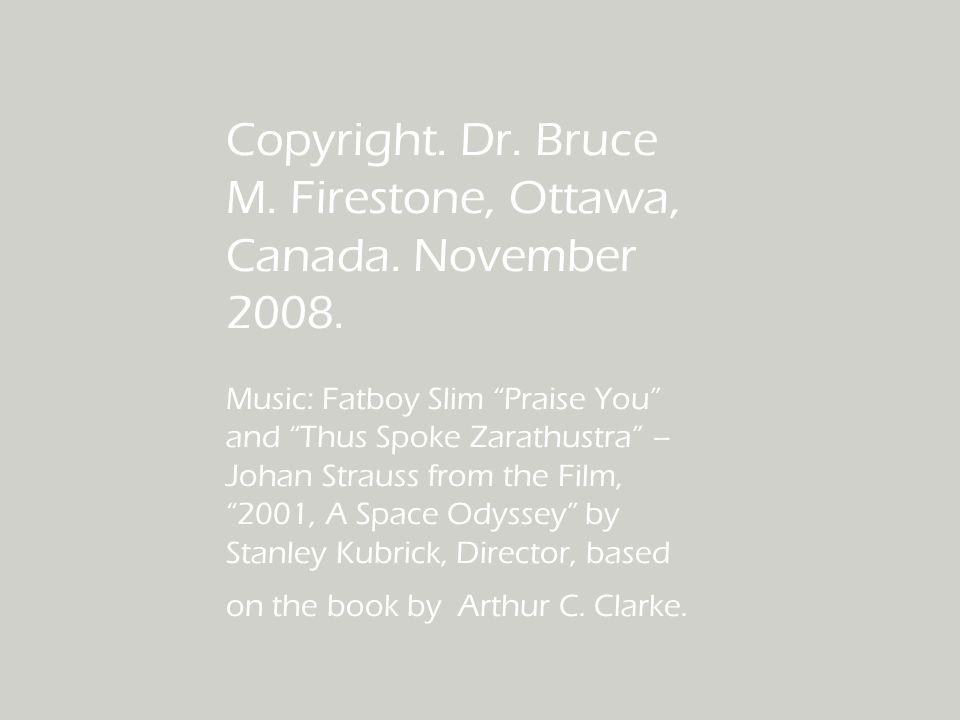 Copyright. Dr. Bruce M. Firestone, Ottawa, Canada.