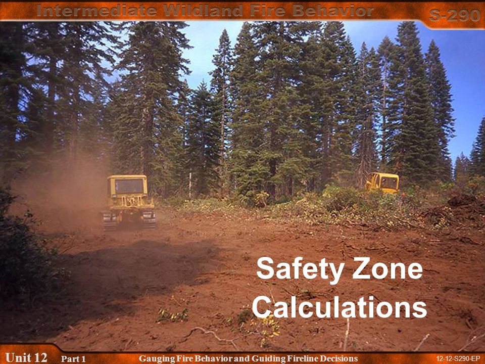 12-12-S290-EP Gauging Fire Behavior and Guiding Fireline Decisions Unit 12 Part 1 Safety Zone Calculations
