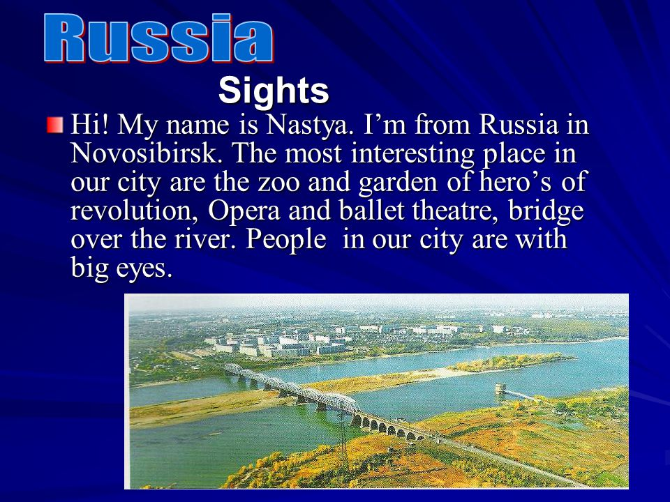 Sights Hi. My name is Nastya. I'm from Russia in Novosibirsk.