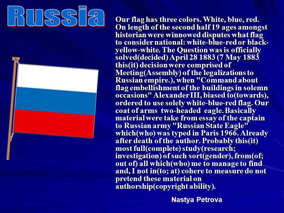 Our flag has three colors. White, blue, red.