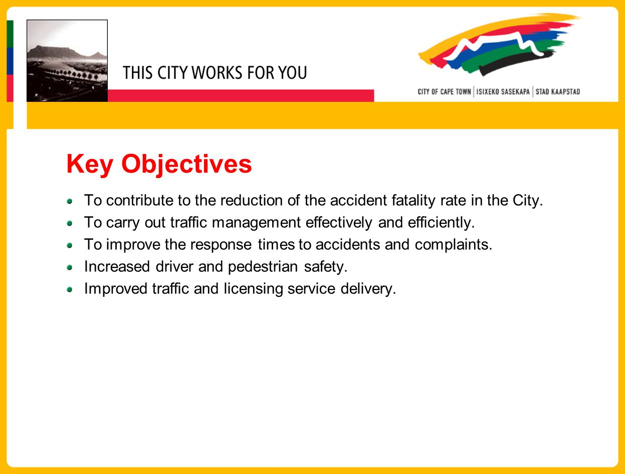 Key Objectives To contribute to the reduction of the accident fatality rate in the City.