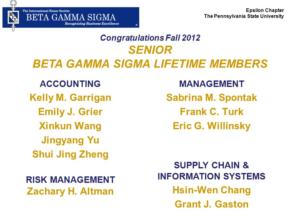 ACCOUNTING Kelly M. Garrigan Emily J. Grier Xinkun Wang Jingyang Yu Shui Jing Zheng RISK MANAGEMENT Zachary H. Altman Epsilon Chapter The Pennsylvania