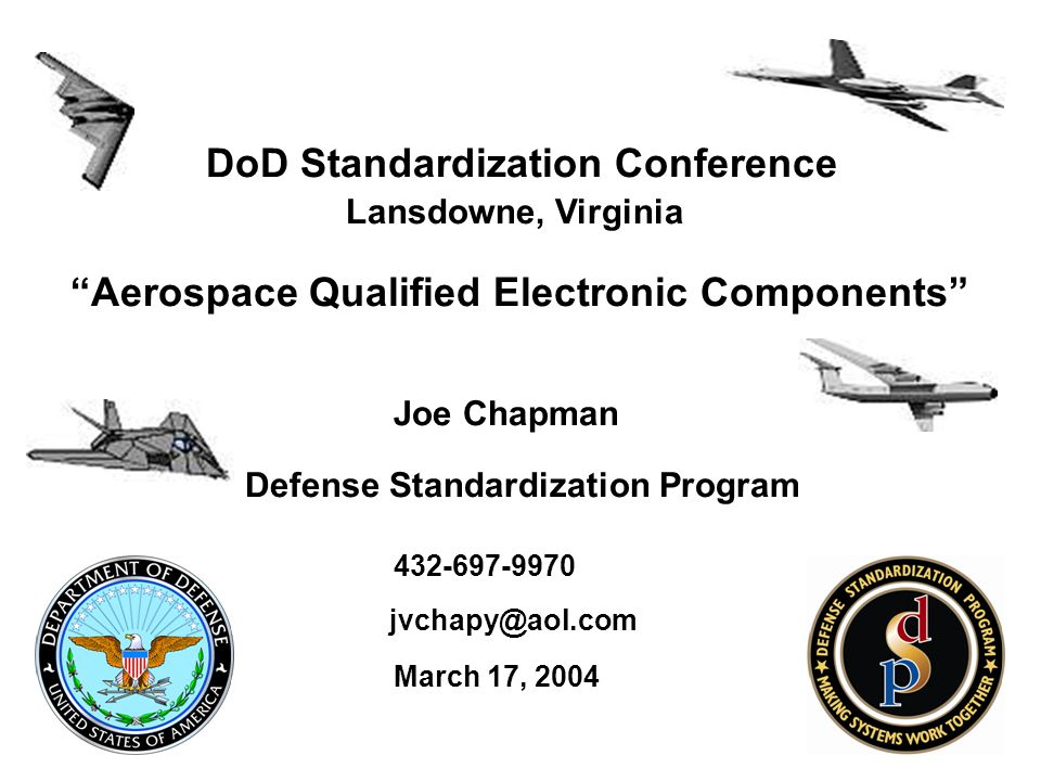 "DoD Standardization Conference Lansdowne, Virginia ""Aerospace Qualified Electronic Components"" Joe Chapman Defense Standardization Program 432-697-997"