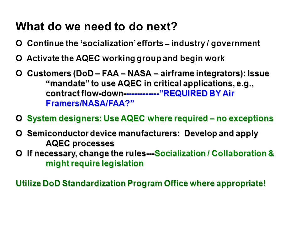 What do we need to do next? – O Continue the 'socialization' efforts – industry / government O Activate the AQEC working group and begin work Customer
