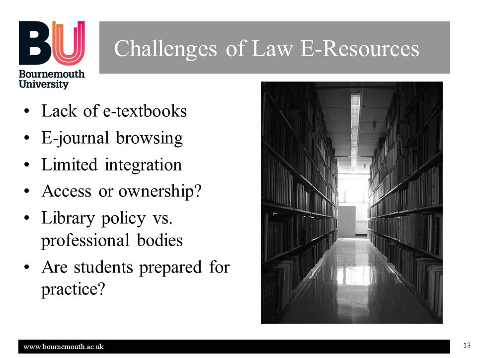 www.bournemouth.ac.uk 13 Challenges of Law E-Resources Lack of e-textbooks E-journal browsing Limited integration Access or ownership.