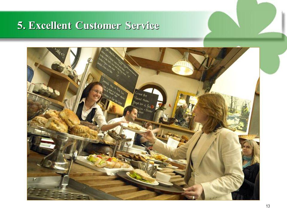 5. Excellent Customer Service 13
