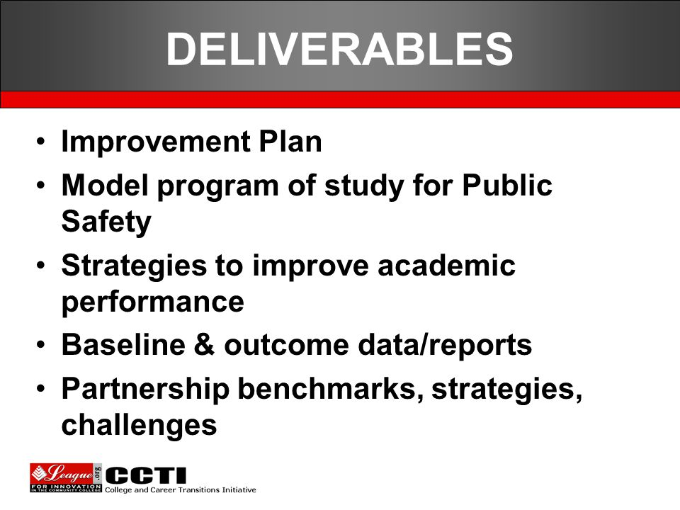 DELIVERABLES Improvement Plan Model program of study for Public Safety Strategies to improve academic performance Baseline & outcome data/reports Partnership benchmarks, strategies, challenges