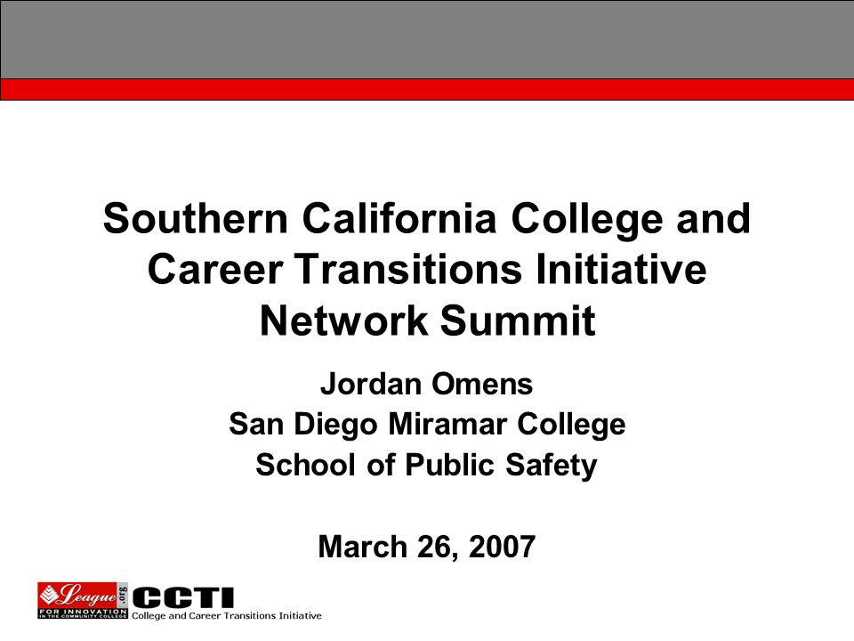 Southern California College and Career Transitions Initiative Network Summit Jordan Omens San Diego Miramar College School of Public Safety March 26, 2007