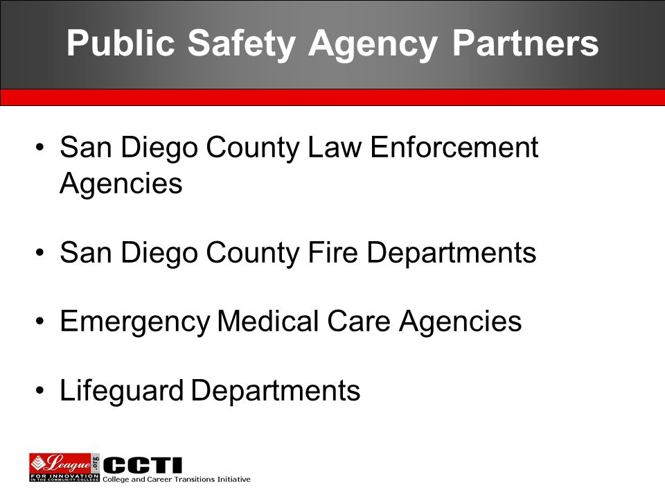 Public Safety Agency Partners San Diego County Law Enforcement Agencies San Diego County Fire Departments Emergency Medical Care Agencies Lifeguard Departments