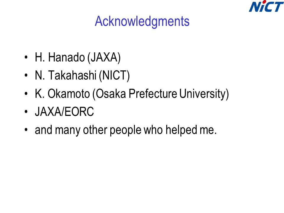 Acknowledgments H. Hanado (JAXA) N. Takahashi (NICT) K.