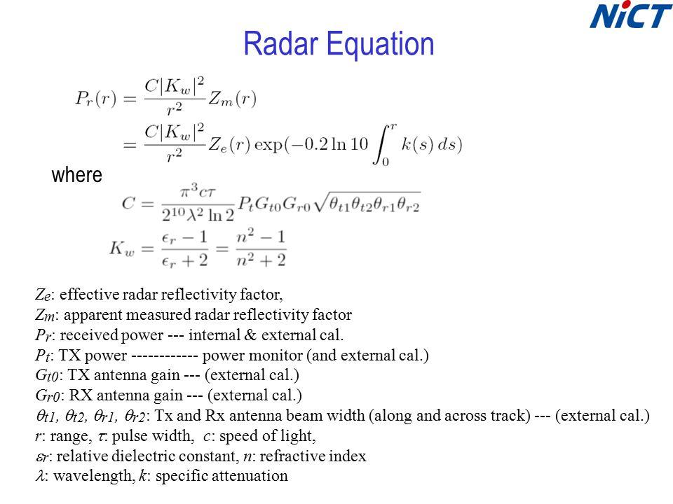 Z e : effective radar reflectivity factor, Z m : apparent measured radar reflectivity factor P r : received power --- internal & external cal.