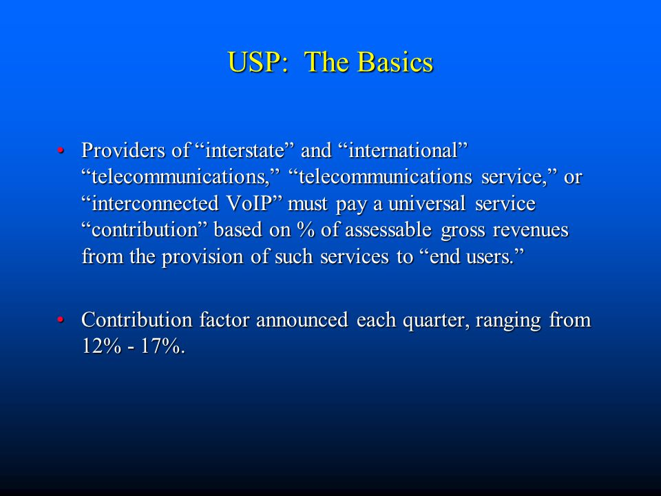 """USP: The Basics Providers of """"interstate"""" and """"international"""" """"telecommunications,"""" """"telecommunications service,"""" or """"interconnected VoIP"""" must pay a"""