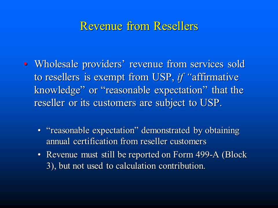 """Revenue from Resellers Wholesale providers' revenue from services sold to resellers is exempt from USP, if """"affirmative knowledge"""" or """"reasonable expe"""