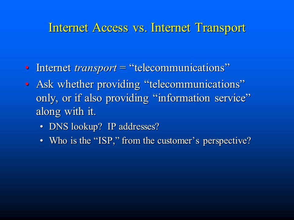 "Internet Access vs. Internet Transport Internet transport = ""telecommunications""Internet transport = ""telecommunications"" Ask whether providing ""telec"