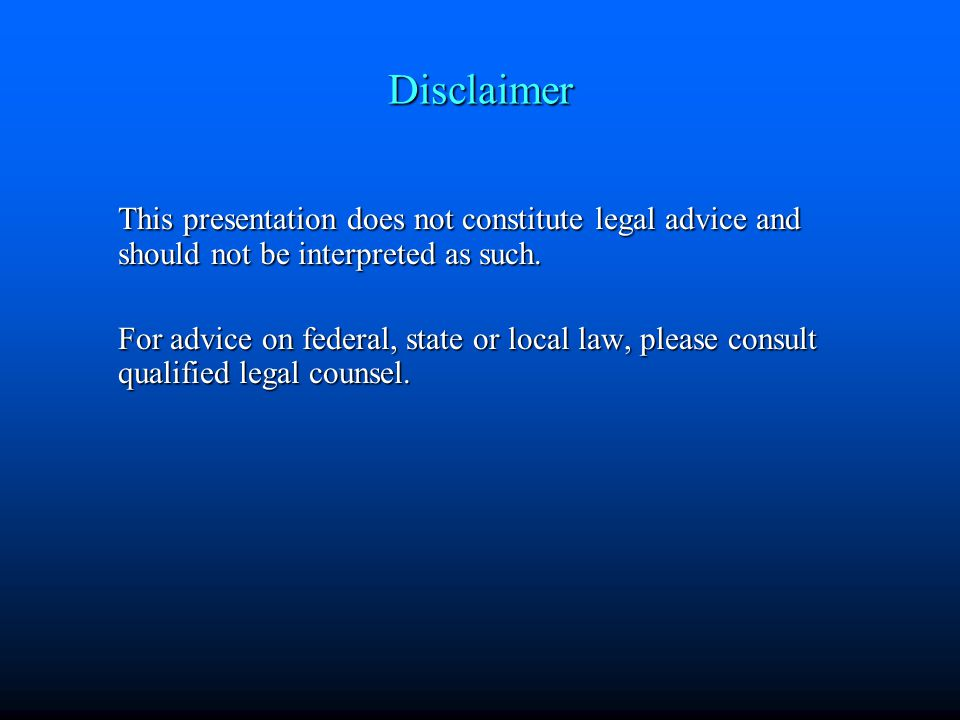 Disclaimer This presentation does not constitute legal advice and should not be interpreted as such.