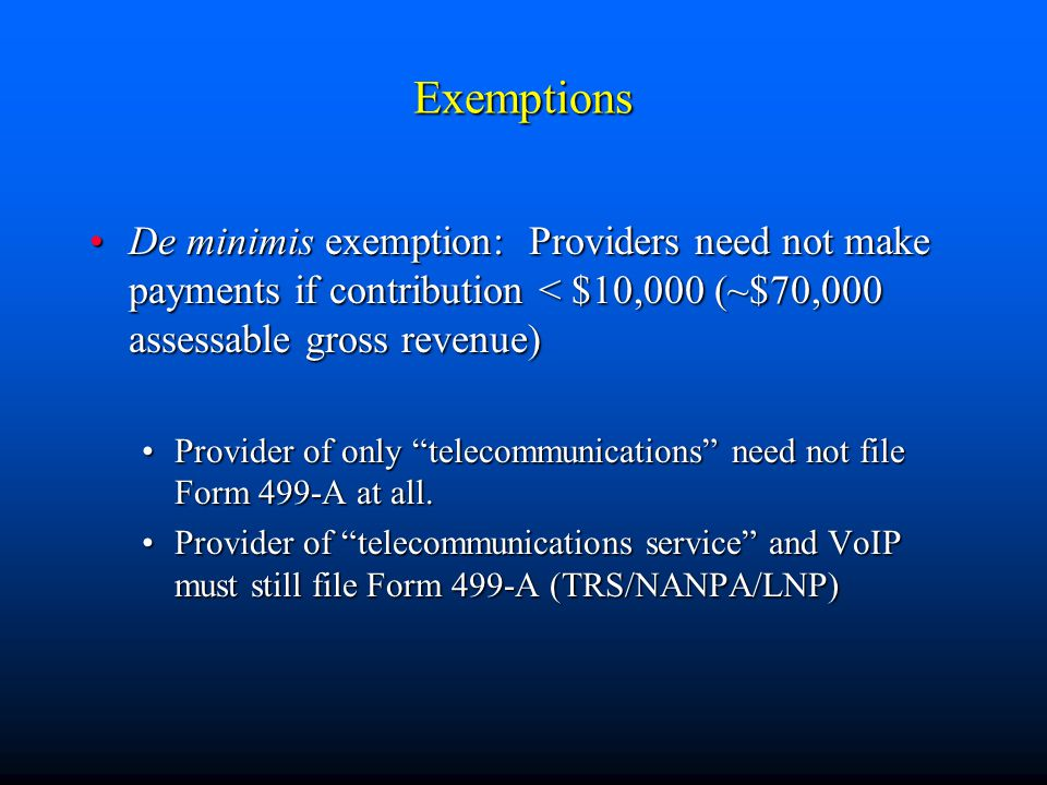 Exemptions De minimis exemption: Providers need not make payments if contribution < $10,000 (~$70,000 assessable gross revenue)De minimis exemption: P