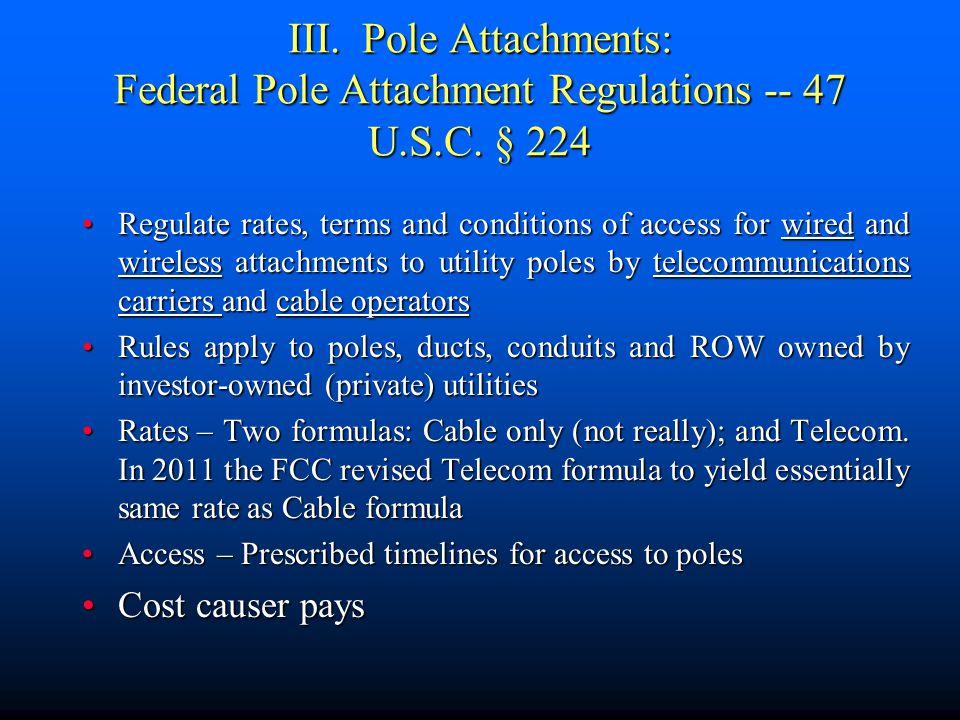 III. Pole Attachments: Federal Pole Attachment Regulations -- 47 U.S.C.