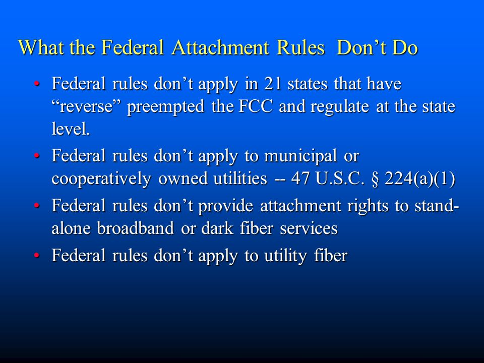 """What the Federal Attachment Rules Don't Do Federal rules don't apply in 21 states that have """"reverse"""" preempted the FCC and regulate at the state leve"""