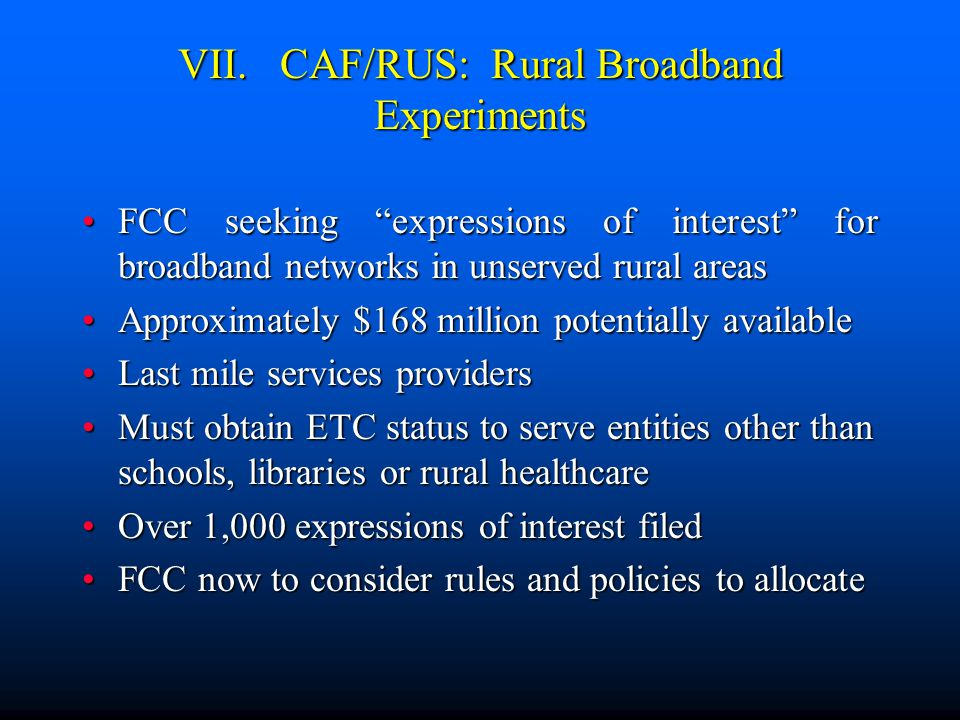 """VII. CAF/RUS: Rural Broadband Experiments FCC seeking """"expressions of interest"""" for broadband networks in unserved rural areasFCC seeking """"expressions"""
