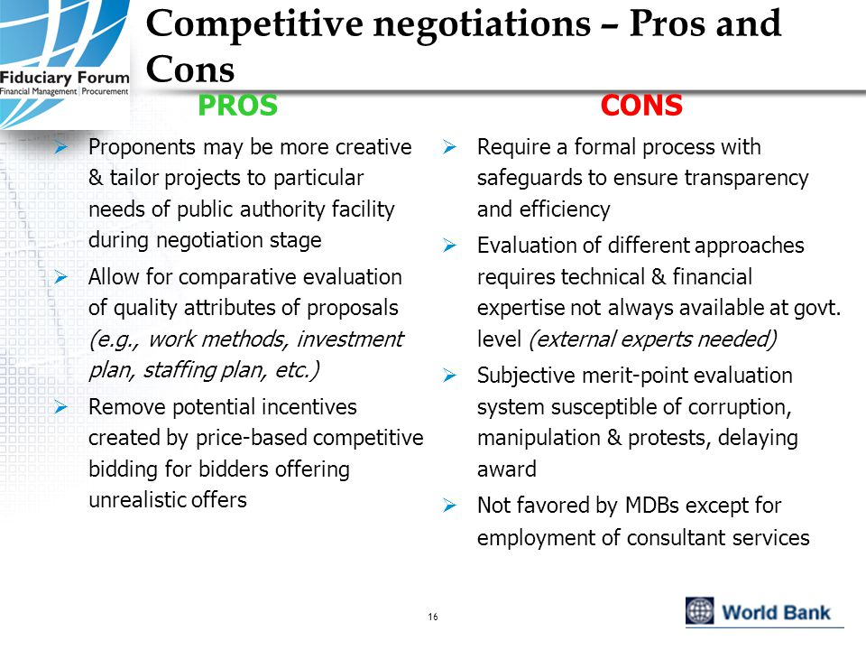 IEF, May 200516 Competitive negotiations – Pros and Cons CONS  Require a formal process with safeguards to ensure transparency and efficiency  Evaluation of different approaches requires technical & financial expertise not always available at govt.