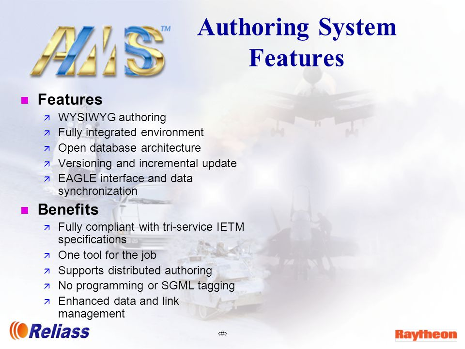 9 Authoring System Features n Features ä WYSIWYG authoring ä Fully integrated environment ä Open database architecture ä Versioning and incremental update ä EAGLE interface and data synchronization n Benefits ä Fully compliant with tri-service IETM specifications ä One tool for the job ä Supports distributed authoring ä No programming or SGML tagging ä Enhanced data and link management