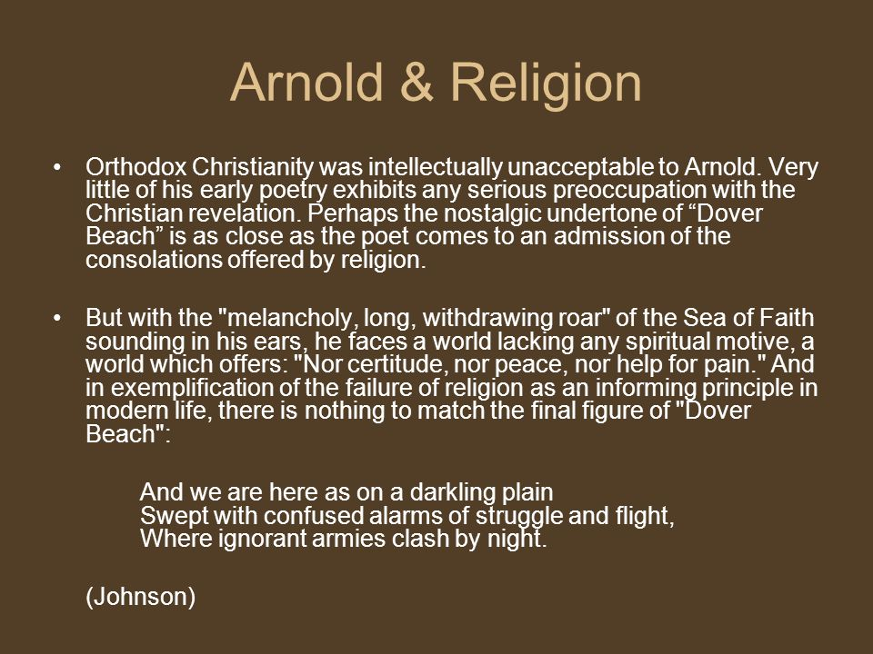 Arnold & Religion Orthodox Christianity was intellectually unacceptable to Arnold.