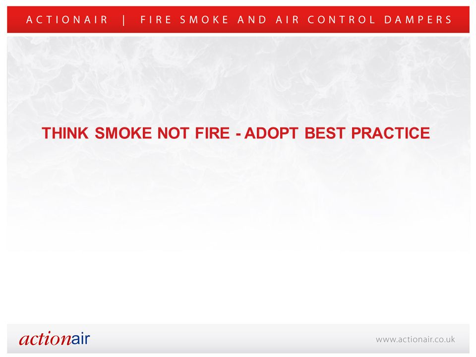 THINK SMOKE NOT FIRE - ADOPT BEST PRACTICE