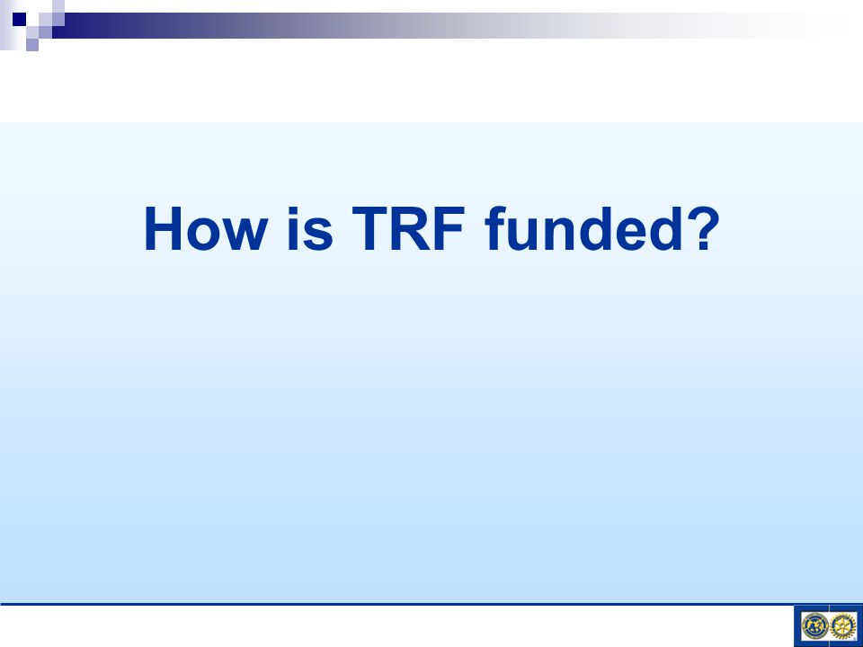 How is TRF funded