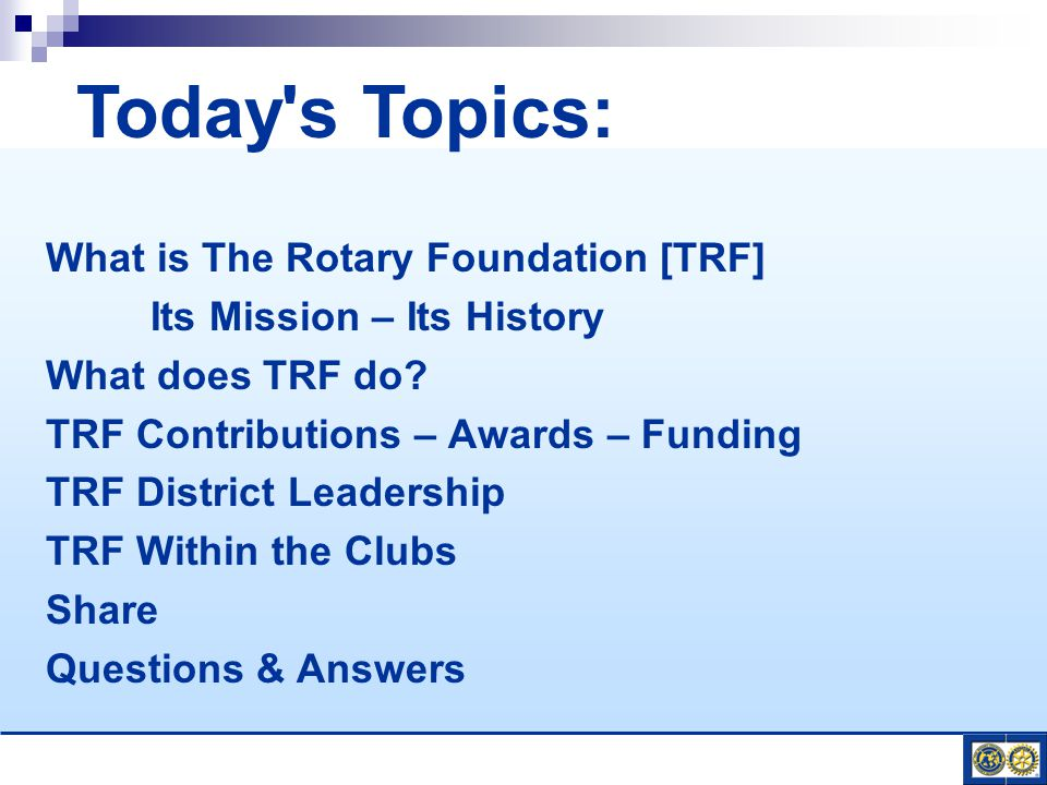 What is The Rotary Foundation [TRF] Its Mission – Its History What does TRF do.
