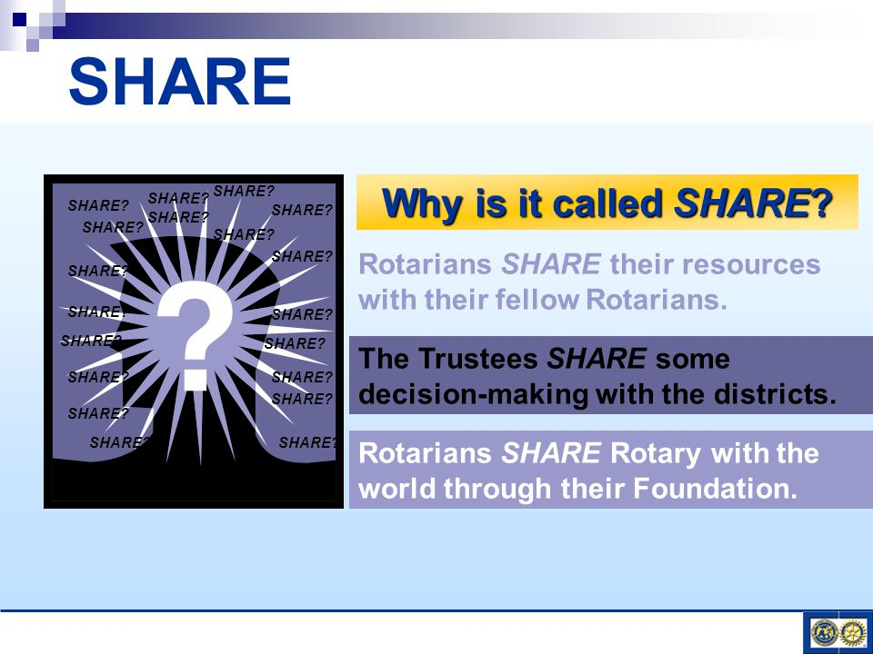 Why is it called SHARE. Rotarians SHARE their resources with their fellow Rotarians.