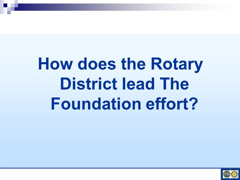 How does the Rotary District lead The Foundation effort