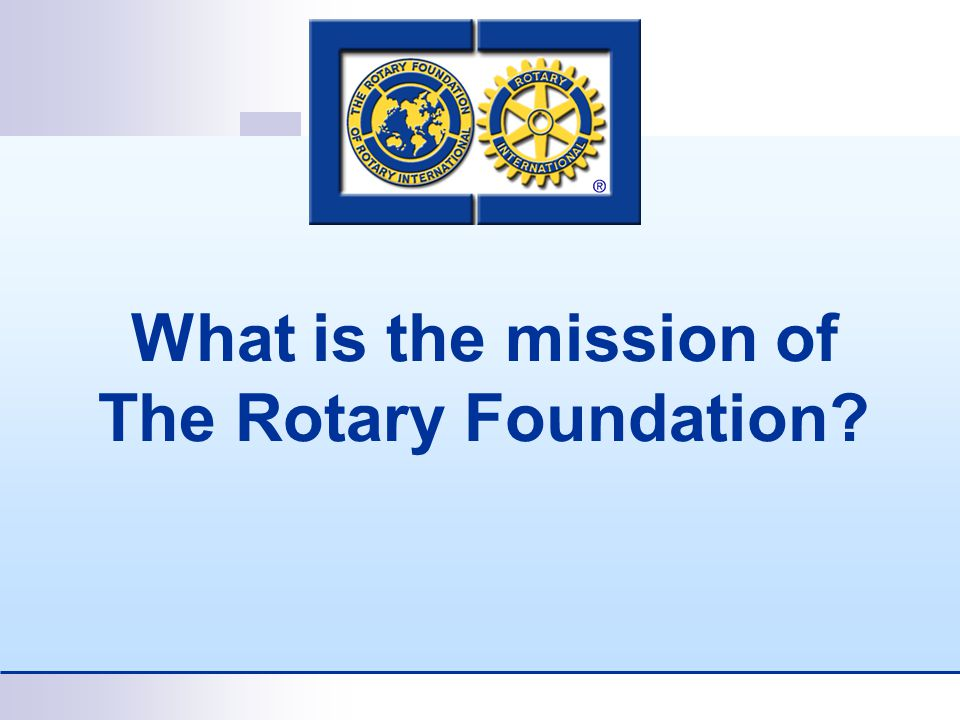 What is the mission of The Rotary Foundation