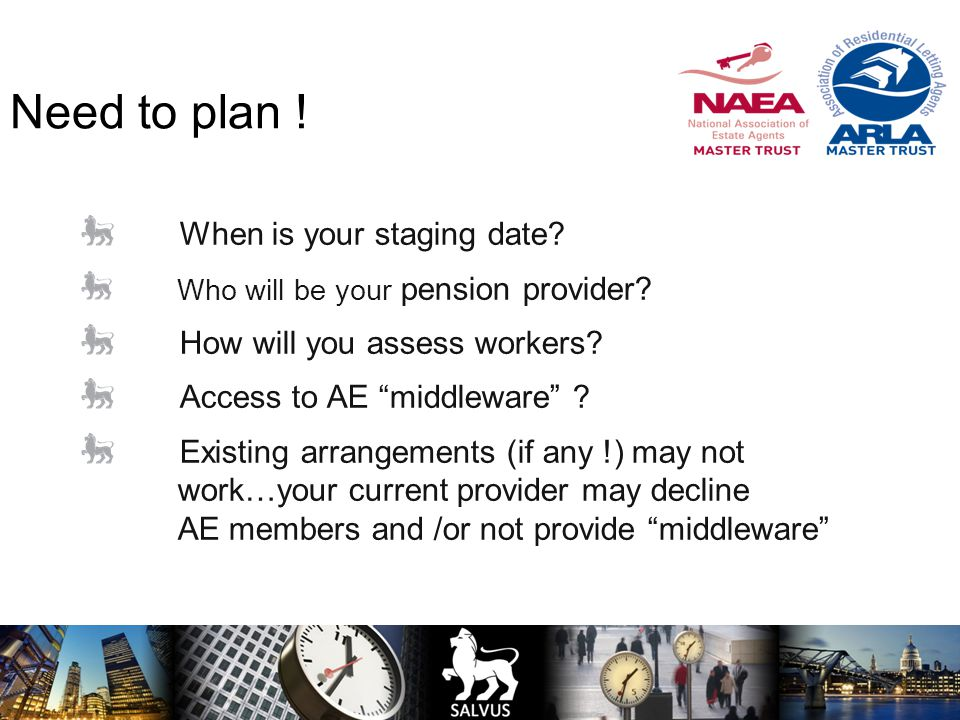 Need to plan . When is your staging date. Who will be your pension provider.