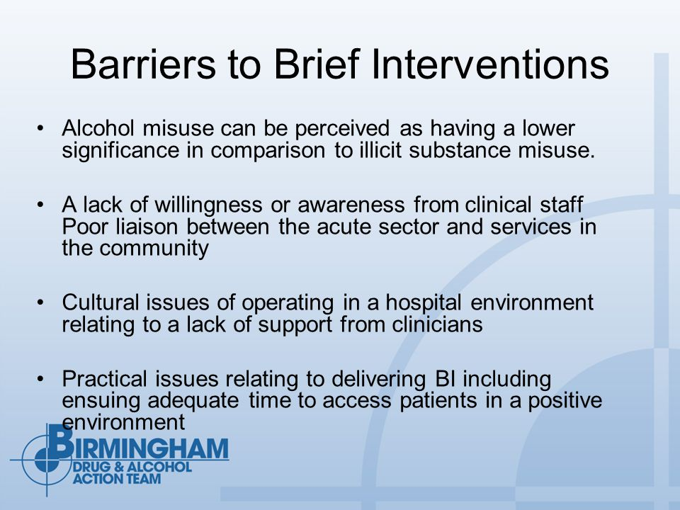 Barriers to Brief Interventions Alcohol misuse can be perceived as having a lower significance in comparison to illicit substance misuse.
