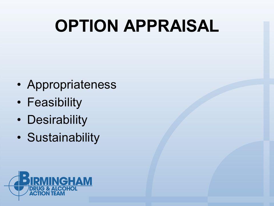 OPTION APPRAISAL Appropriateness Feasibility Desirability Sustainability