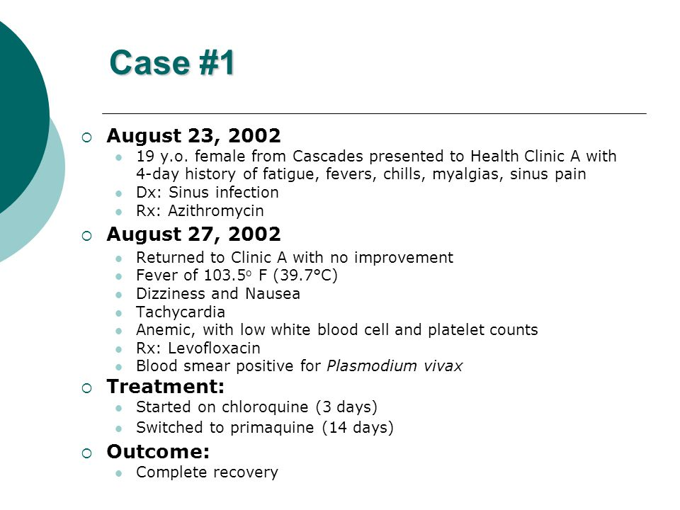 Case #1  August 23, 2002 19 y.o. female from Cascades presented to Health Clinic A with 4-day history of fatigue, fevers, chills, myalgias, sinus pai