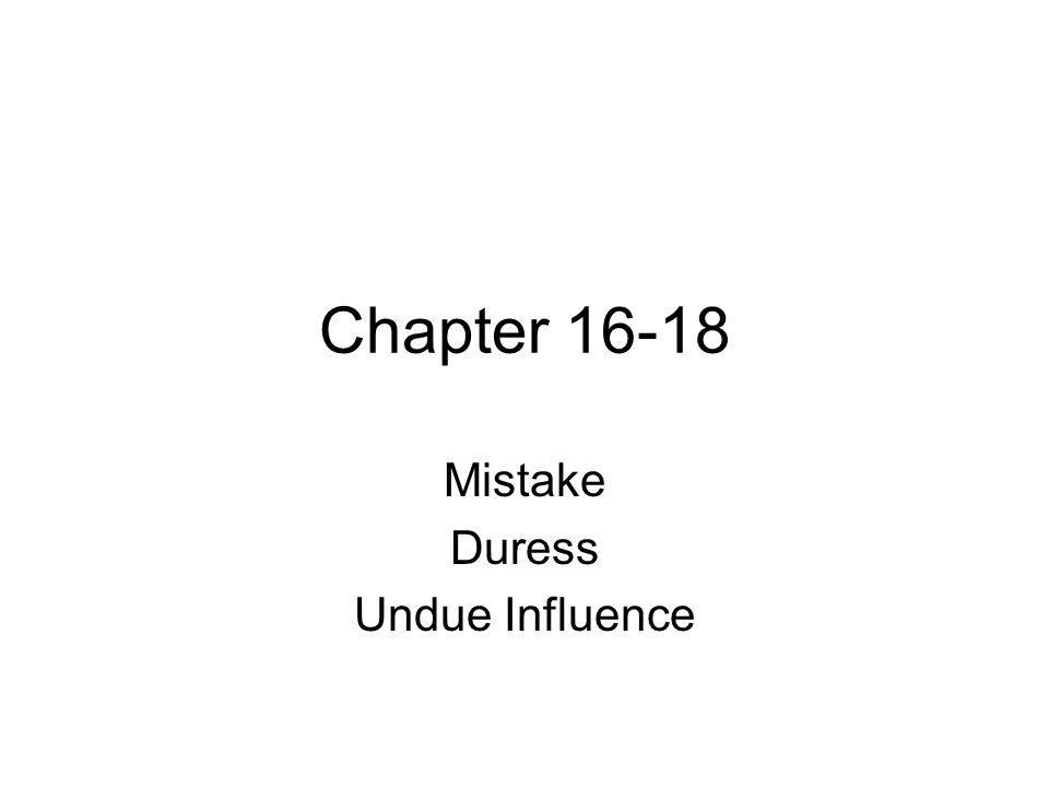 Chapter 16-18 Mistake Duress Undue Influence