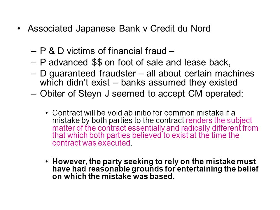 Associated Japanese Bank v Credit du Nord –P & D victims of financial fraud – –P advanced $$ on foot of sale and lease back, –D guaranteed fraudster –