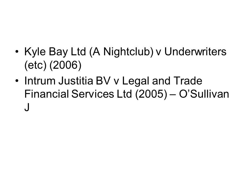 Kyle Bay Ltd (A Nightclub) v Underwriters (etc) (2006) Intrum Justitia BV v Legal and Trade Financial Services Ltd (2005) – O'Sullivan J